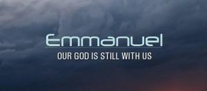 Emmanuel - Our God is Still With us banner